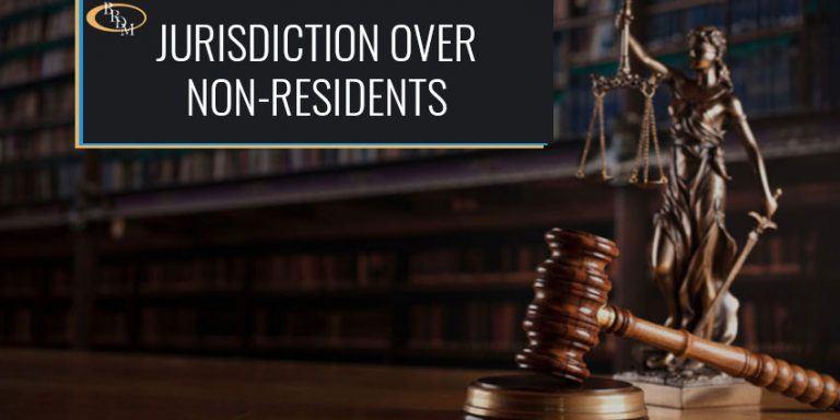 Jurisdiction Over Non-Resident Defendants