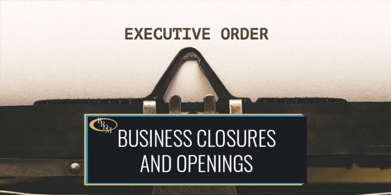 Recent Executive Orders and Local Announcements Regarding Business Closures and Openings