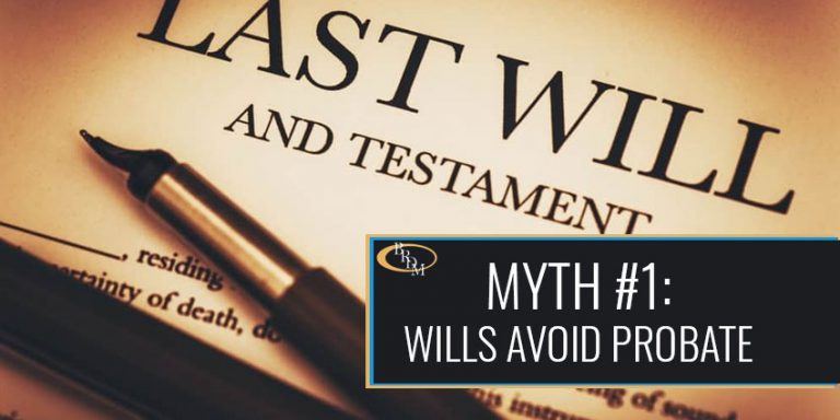 The 4 Most Common Estate Planning Myths Myth #1: Wills Avoid Probate